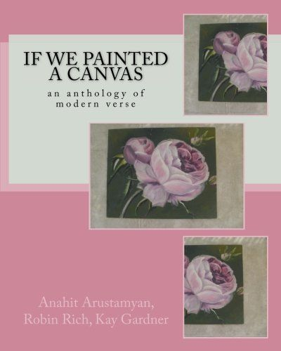 If We Painted a Canvas: an anthology of modern verse by A... https://www.amazon.co.uk/dp/1540514811/ref=cm_sw_r_pi_dp_x_Q3WnybPHV315M