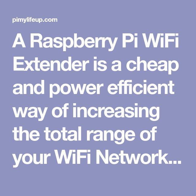 A Raspberry Pi WiFi Extender is a cheap and power efficient way of increasing the total range of your WiFi Network by just using two Wi-Fi adaptors.