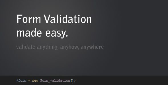 Form Validation - made easy . The Form Validation – made easy script allows you to very easily set up validation rules and validate these rules against any sort of input coming from any type of array data source such as $_POST, $_GET or a key/value filled