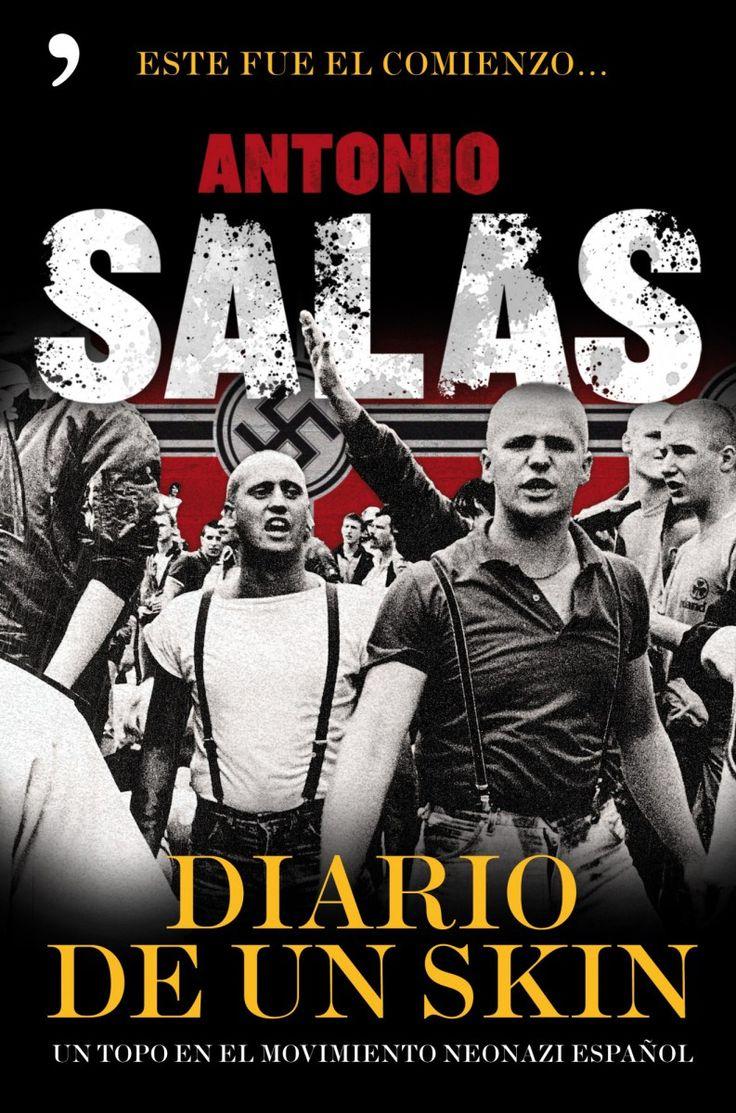 """Libro:""""Diario de un Skin"""".De Antonio Salas.  Un topo en el movimiento neonazi español. Un año camuflado bajo la piel de un skinhead. De este modo cabe resumir la experiencia de Antonio Salas, pseudónimo detrás del cual se esconde un conocido ..."""