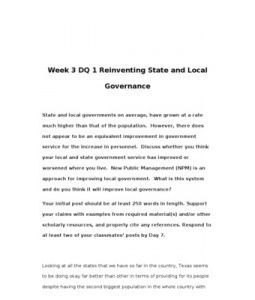 Week 3 DQ 1 Reinventing State and Local Governance    State and local governments on average, have grown at a rate much higher than that of the population. However, there does not appear to be an equivalent… (More)