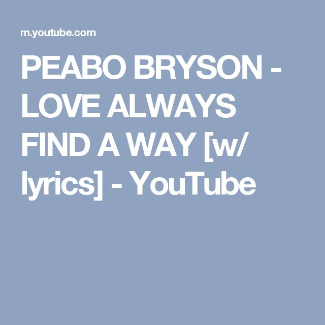 PEABO BRYSON - LOVE ALWAYS FIND A WAY [w/ lyrics] - YouTube