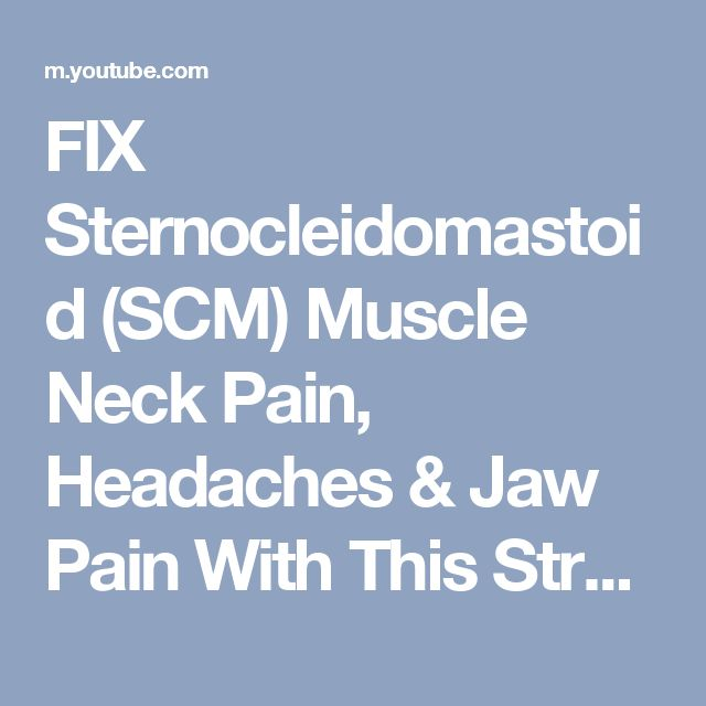 FIX Sternocleidomastoid (SCM) Muscle Neck Pain, Headaches & Jaw Pain With This Stretch! - YouTube