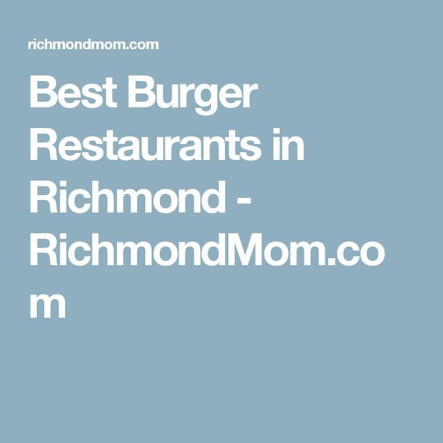 Best Burger Restaurants in Richmond - RichmondMom.com