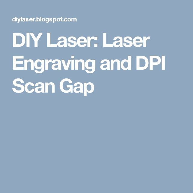 DIY Laser: Laser Engraving and DPI Scan Gap