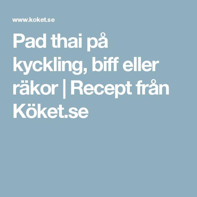 Pad thai på kyckling, biff eller räkor | Recept från Köket.se