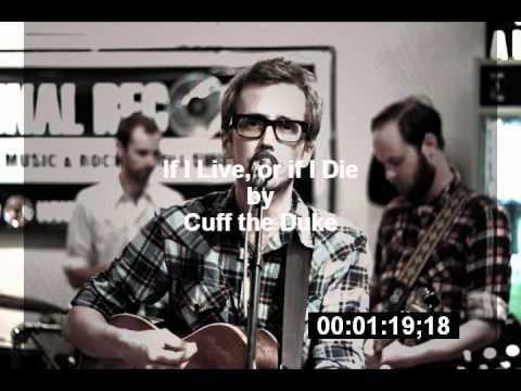 If I Live, or if I Die - Cuff the Duke is a Canadian band from Oshawa, Ontario. They play a blend of traditional country and folk music with indie rock influences, and can be categorized as an alt-country group