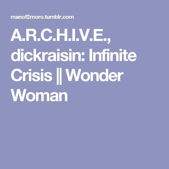 A.R.C.H.I.V.E., dickraisin:  Infinite Crisis || Wonder Woman