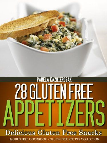 Discover The Book : 28 Gluten Free Appetizers - Delicious Gluten Free Snacks (Gluten Free Cookbook - The Gluten Free Recipes Collection) by Pamela Kazmierczak