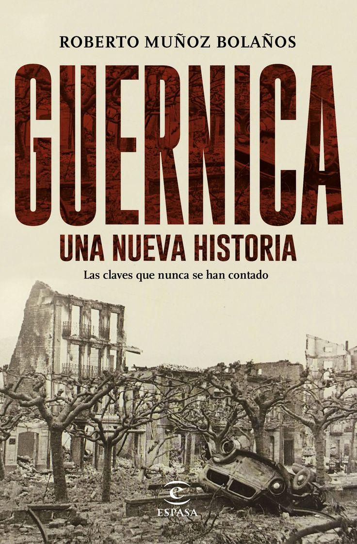 """Muñoz, Roberto. """"Guernica, una nueva historia : las claves que nunca se han contado"""". Barcelona : Espasa, 2017. Encuentra este libro en la 4ª planta: 946.082MUÑ"""