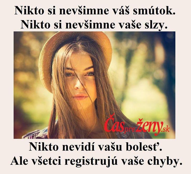 Nikdo si nevšimne vašeho smutku. Nikdo si nevšimne vašich slz. Nikdo nevidí vaši bolest. Ale všichni registrujou vaše chyby.