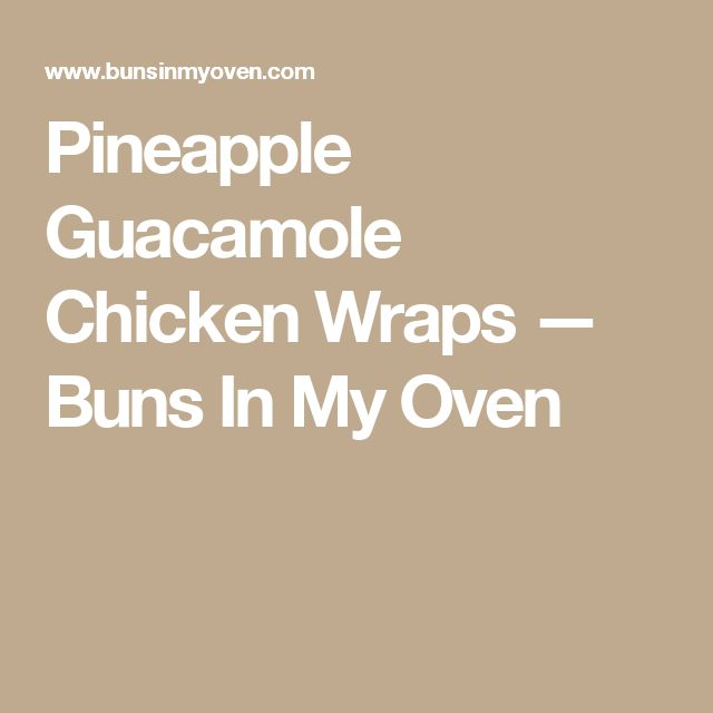 Pineapple Guacamole Chicken Wraps — Buns In My Oven