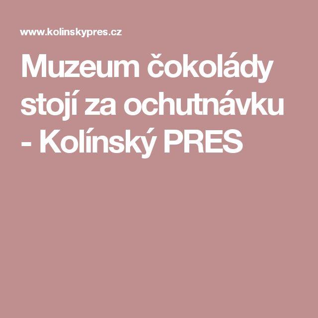 Muzeum čokolády stojí za ochutnávku - Kolínský PRES