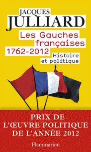 Jacques Julliard - Les gauches Françaises 1762-2012 Tome 1 : Histoire et politique. - Agrandir l'image