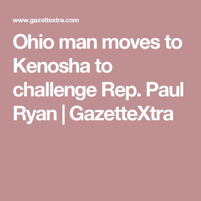 Ohio man moves to Kenosha to challenge Rep. Paul Ryan | GazetteXtra