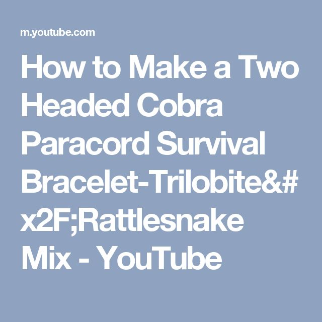 How to Make a Two Headed Cobra Paracord Survival Bracelet-Trilobite/Rattlesnake Mix - YouTube