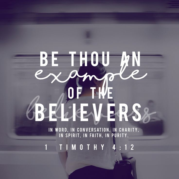 """""""Be thou an example of the believers. In word, in conversation, in charity, in…"""