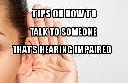 Things to know when talking to someone hearing impaired