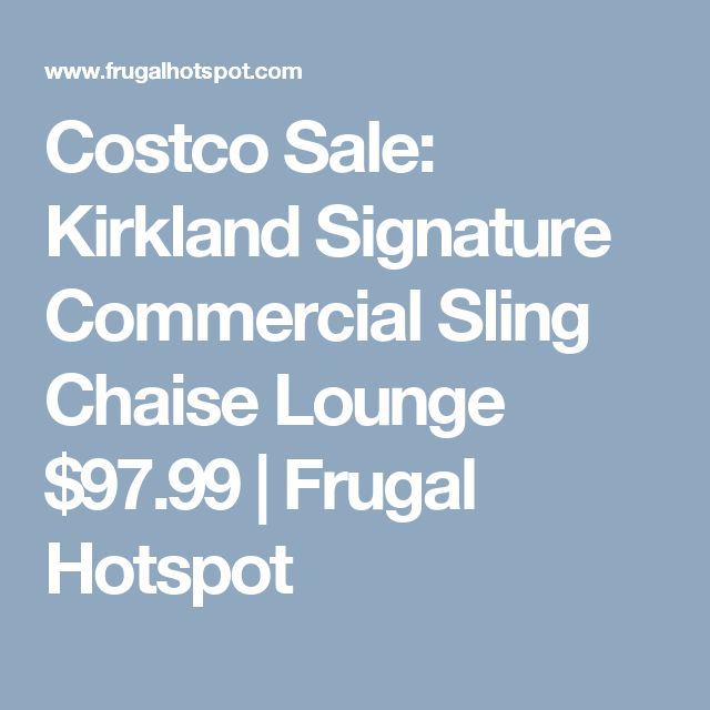 Costco Sale: Kirkland Signature Commercial Sling Chaise Lounge $97.99 | Frugal Hotspot