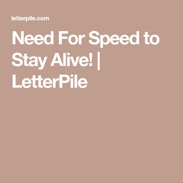 Need For Speed to Stay Alive! | LetterPile