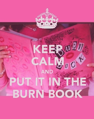 keep calm ... Burn book. Mean Girls movie