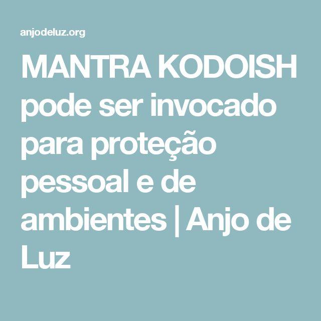 MANTRA KODOISH pode ser invocado para proteção pessoal e de ambientes | Anjo de Luz