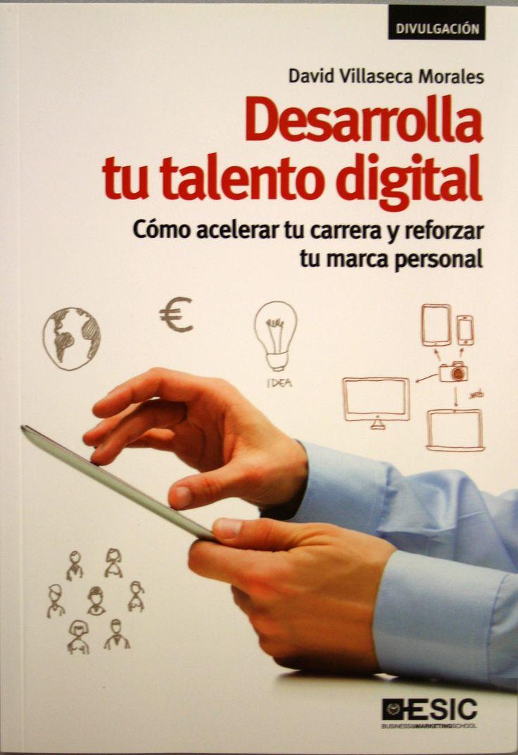Desarrolla tu talento digital : cómo acelerar tu carrera y reofrzar tu marca personal / David Villaseca Morales. + info: https://www.esic.edu/editorial/editorial_producto.php?isbn=9788417024550