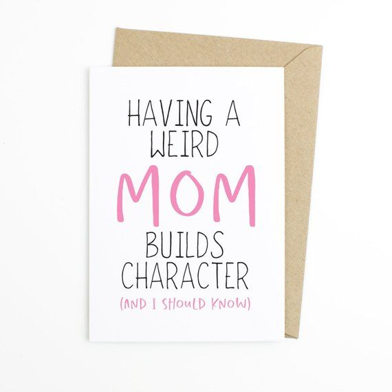 Funny Mother S Day Card Mom Card Birthday Card For Mom Funny Card For Mom Having A Weird Mom Bu Birthday Cards For Mom Mom Cards Diy Gifts For Mom