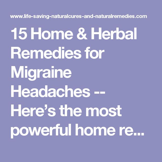 Top 15 Home & Herbal Remedies for Migraine Headaches -- Here's the most powerful home remedy for headaches yet discovered, along with other natural remedies for migraines that are guaranteed to relieve this nasty problem... fast!