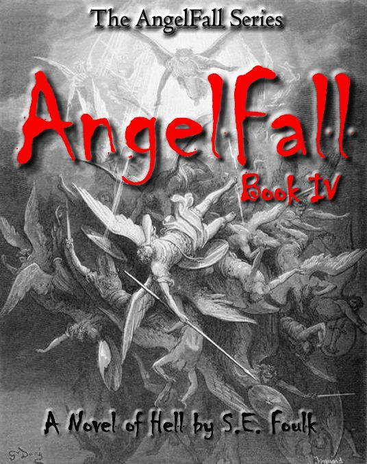 AngelFall Book IV - A Novel of Hell by S.E. Foulk