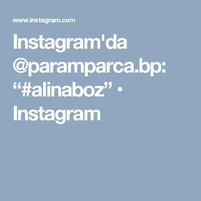 "Instagram'da @paramparca.bp: ""#alinaboz"" • Instagram"