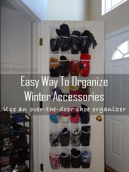 Easy Way To Organize Winter Accessories: Use An Over The Door Shoe.