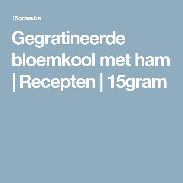 Gegratineerde bloemkool met ham | Recepten | 15gram