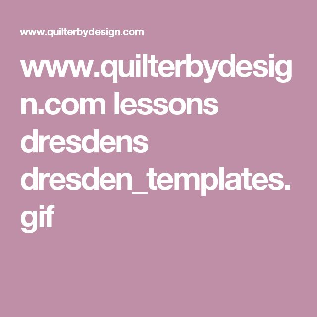www.quilterbydesign.com lessons dresdens dresden_templates.gif