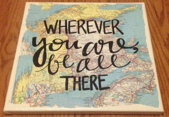 Travel map canvas quote - wherever you are, be all there.