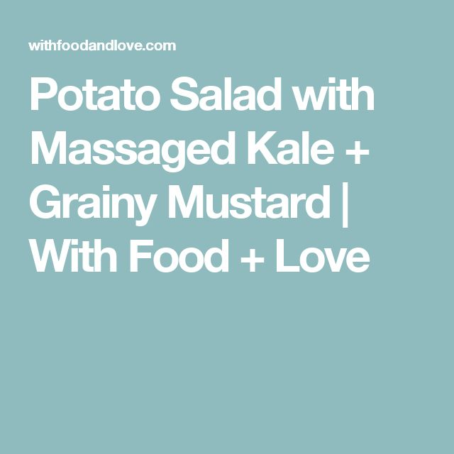 Potato Salad with Massaged Kale + Grainy Mustard | With Food + Love