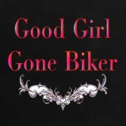 "Actually becoming a biker probably made me a ""good girl""   Or it could be I am just more cautious in my old age!!"