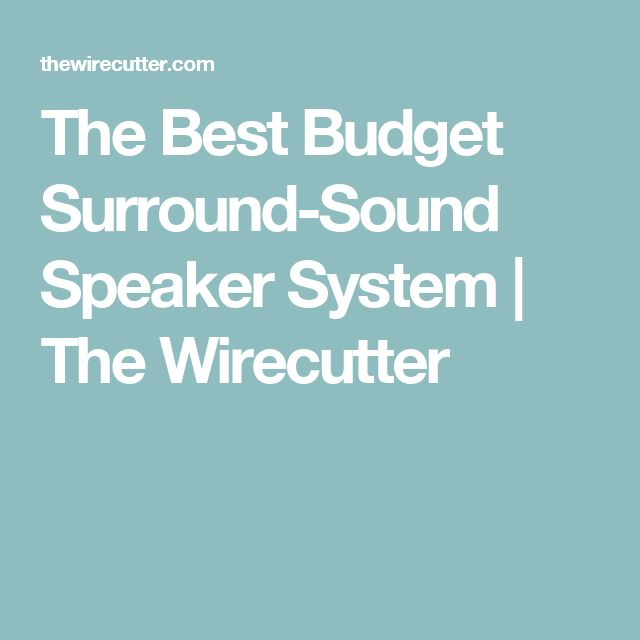 The Best Budget Surround-Sound Speaker System | The Wirecutter