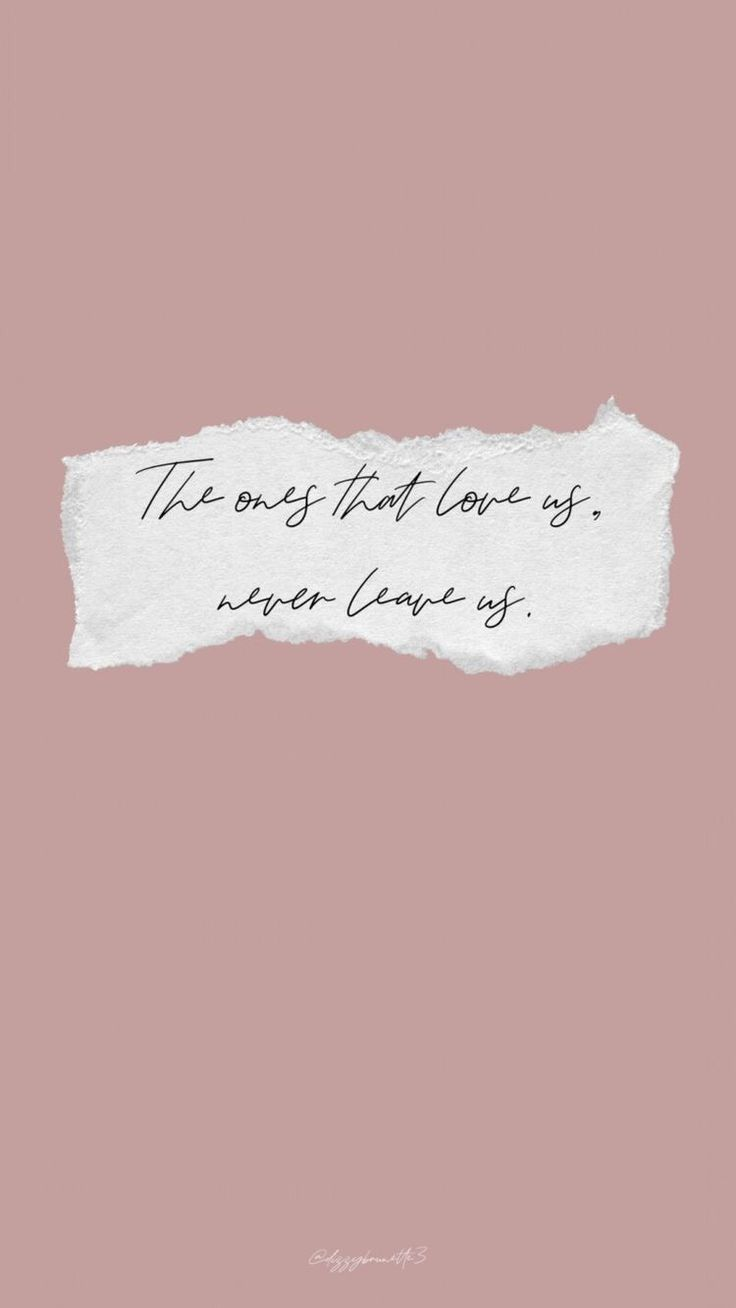The Ones That Love Us Never Leave Us Quotes Phone Wallpaper Quotes Free Phone Wallpaper Wallpaper Quotes