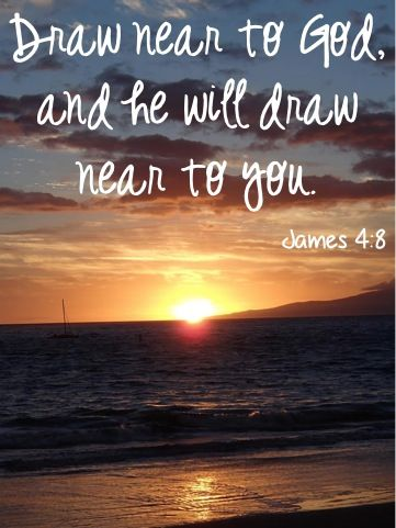 Draw Near to God, and He will Draw Near to You!