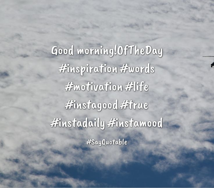 Quotes about Good morning!OfTheDay #inspiration #words #motivation #life #instagood #true #instadaily #instamood with images background, share as cover photos, profile pictures on WhatsApp, Facebook and Instagram or HD wallpaper - Best quotes