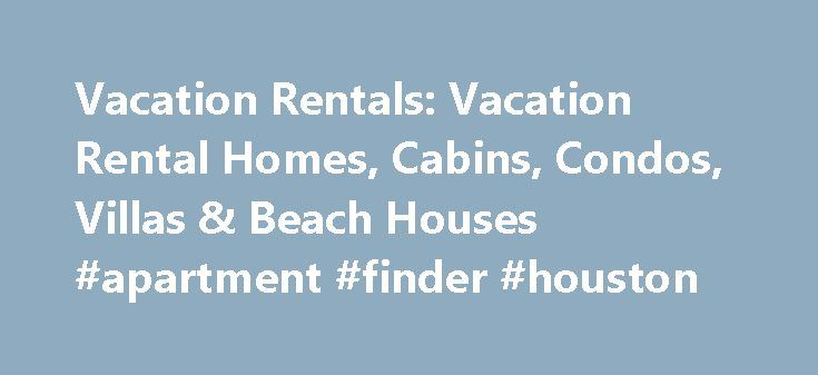 Vacation Rentals: Vacation Rental Homes, Cabins, Condos, Villas & Beach Houses #apartment #finder #houston http://apartment.remmont.com/vacation-rentals-vacation-rental-homes-cabins-condos-villas-beach-houses-apartment-finder-houston/  #rental homes by owner # Find your perfect vacation rental Stay in Greece vacation rentals to explore one of the most popular tourist destinations in the world which is dotted with historical monuments, extensive coastline and islands. You can choose to stay…