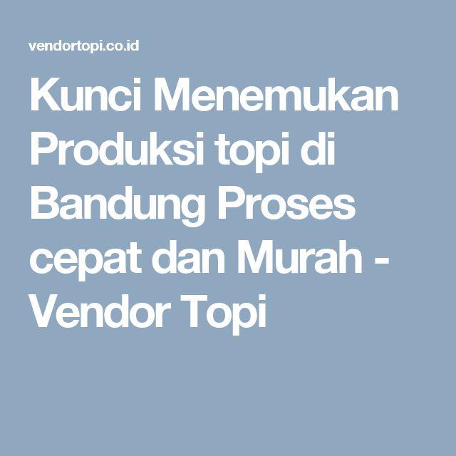 Kunci Menemukan Produksi topi di Bandung Proses cepat dan Murah - Vendor Topi