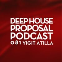 Deep House Proposal Podcast 081 by Yigit Atilla by Deep House Proposal on SoundCloud