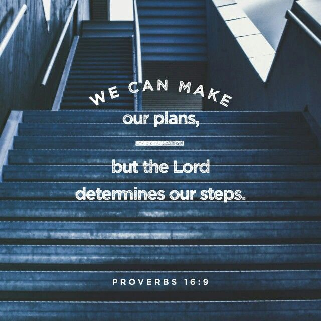 The heart of man plans his way, but the Lord establishes his steps. Proverbs 16:9 ESV http://bible.com/59/pro.16.9.ESV