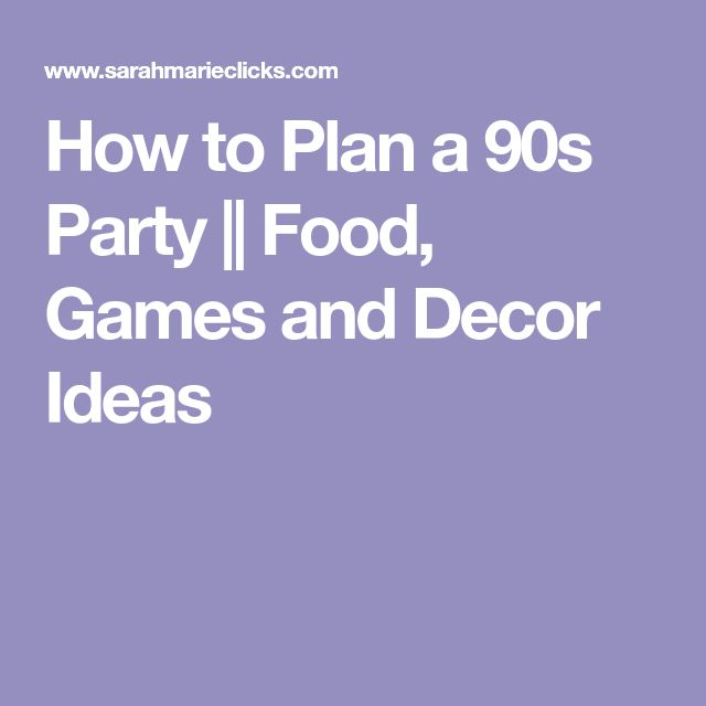 How to Plan a 90s Party || Food, Games and Decor Ideas