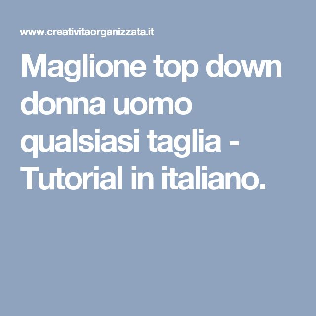 Maglione top down donna uomo qualsiasi taglia - Tutorial in italiano.