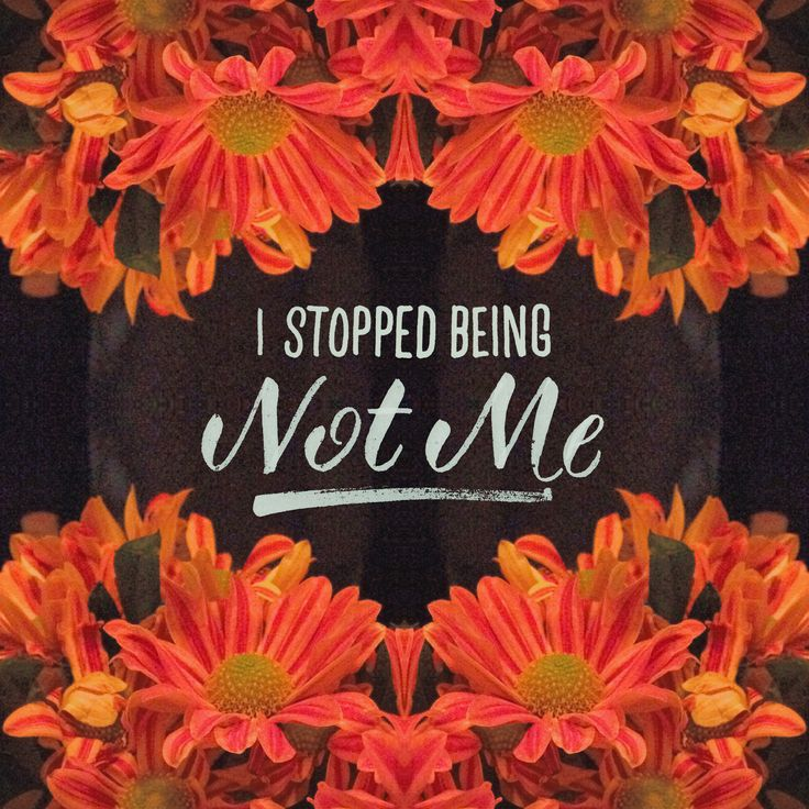 I stopped being 'not me'
