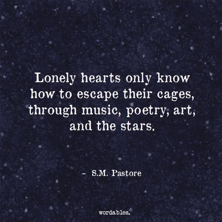 Lonely hearts only know how to escape their cages, through music, poetry, art, and the stars. - S.M. Pastore (via Facebook - Wordables) #quote #quotes #cite #citation #citations #wisequotes #word #words #wisewords #saying #poems