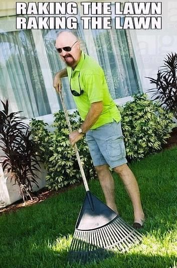 Raking the lawn, raking the lawn! Just imagining Rob Halford of Judas Priest in those shorts makes me giggle =). LOL